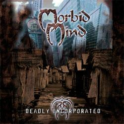 MORBID MIND - Deadly Incorporated